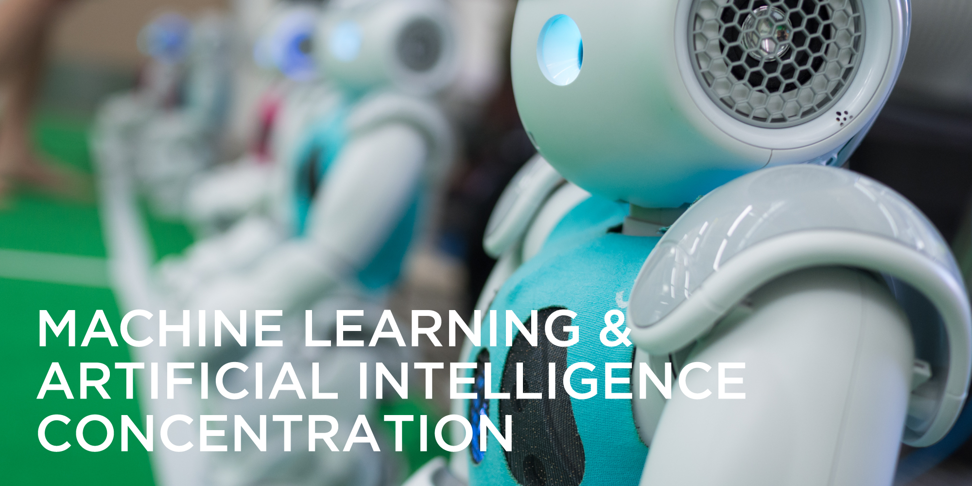 Machine Learning and Artificial Intelligence - The concentration for Machine Learning and Artificial Intelligence is ideal for students who desire to learn how to program computer systems to 'learn' from data and perform complex tasks normally associated with human-level intelligence.