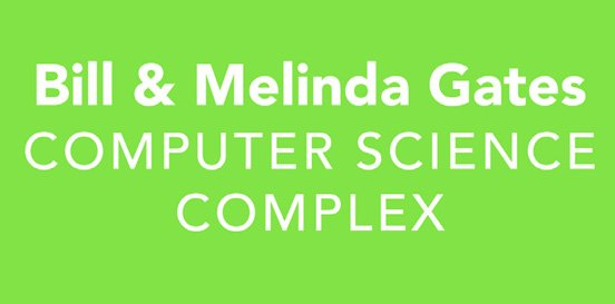 Bill & Melinda Gates Computer Science Complex